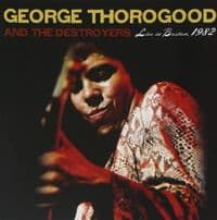 George Thorogood And The Destroyers - Live In Boston 1982 (Deluxe Edition) RSD Black Friday 2020