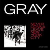 Gray - Never Gonna Leave New York City RSD 2020