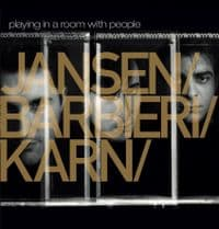 Jansen/ Barbieri / Karn - Playing In A Room With People